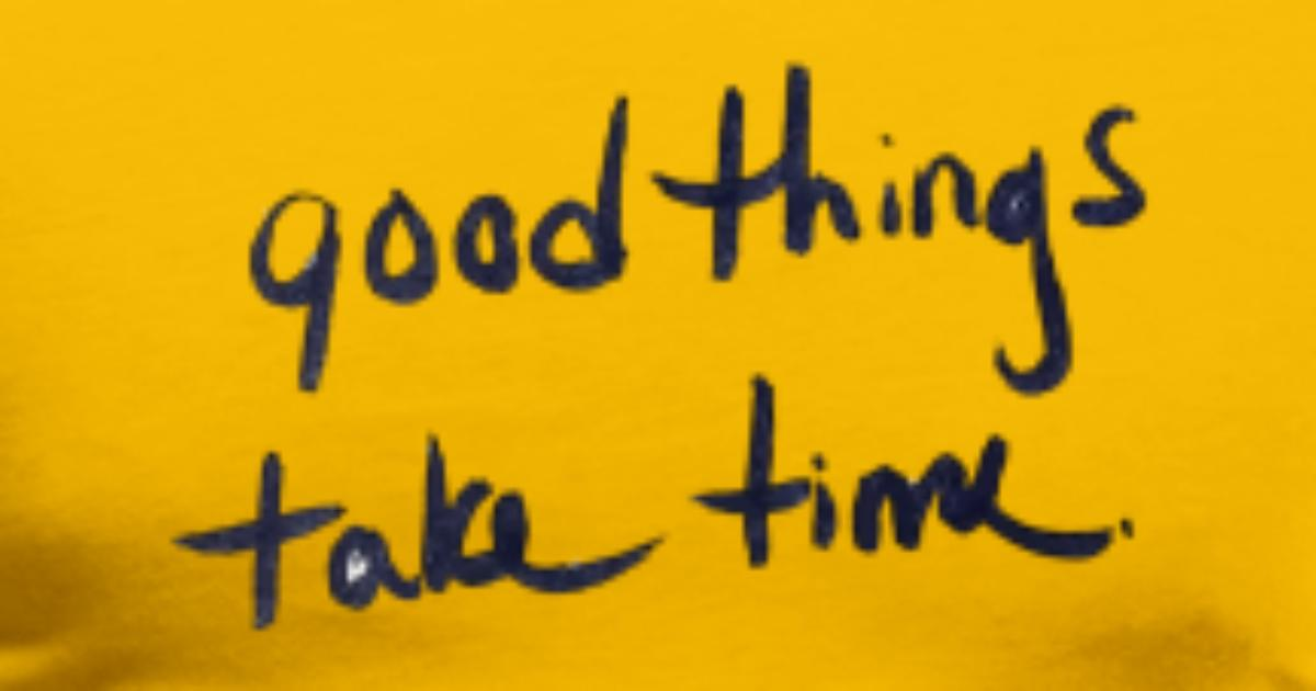 Good Things Take Time Quote Mens Premium T Shirt Spreadshirt