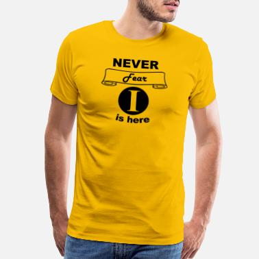 Never Fear Never Fear I is Here - Men's Premium T-Shirt