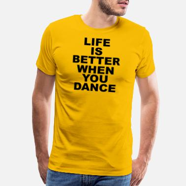 Dance Life Life Is Better When You Dance - Men's Premium T-Shirt
