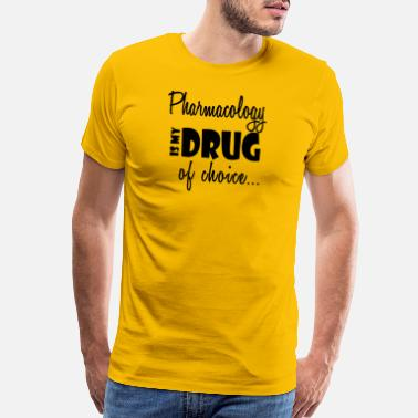 Pharmacology Pharmacology Cool Gift- Drug Choice- Funny Present - Men's Premium T-Shirt