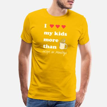 Slipping I Love My Kids More Than Coffee(Except on Mondays) - Men's Premium T-Shirt