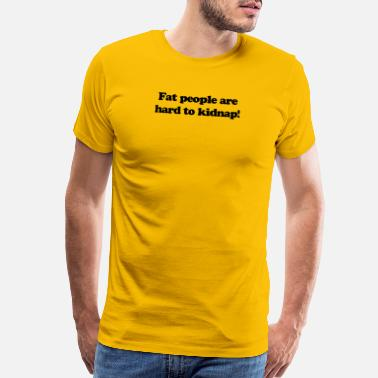 Fat Nerd Fat People Are Hard To Kidnap - Men's Premium T-Shirt