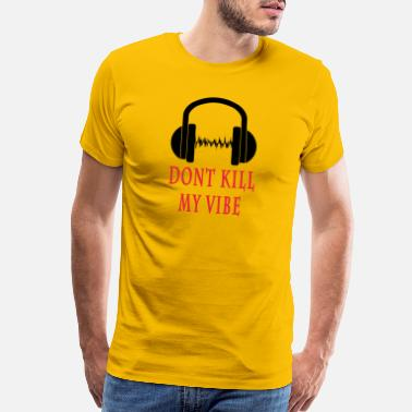 Vibe DONT KILL MY VIBE - Men's Premium T-Shirt
