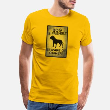 Dog Friendly DOG IS FRIENDLY BEWARE OF OWNER - Men's Premium T-Shirt