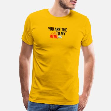 Css To My Html You are the CSS to my HTML - Men's Premium T-Shirt