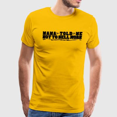 Mama Told Me Not To Sell Work - Men's Premium T-Shirt