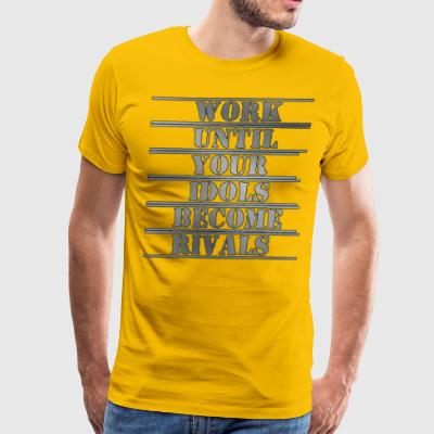 Work until your idols become rivals - Men's Premium T-Shirt