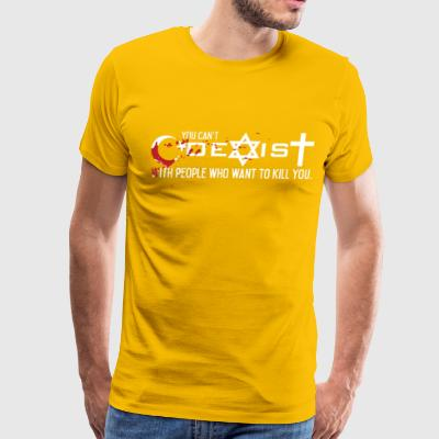 You Can't Coexist With People Who Want To Kill You - Men's Premium T-Shirt