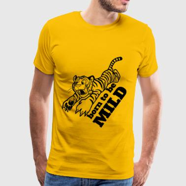 Born To Be Mild Tiger - Men's Premium T-Shirt