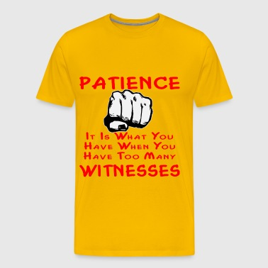 Patience Is What You Have When You Have Witnesses - Men's Premium T-Shirt
