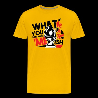 What you eat don't make me ish - Men's Premium T-Shirt
