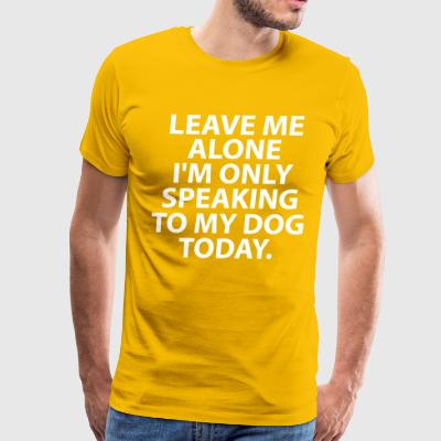 Leave Me Alone - Men's Premium T-Shirt