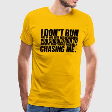I Dont Run If You See Me Running You Should Run To - Men's Premium T-Shirt