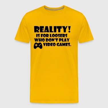 Reality! Is for loosers who don't play video games - Men's Premium T-Shirt