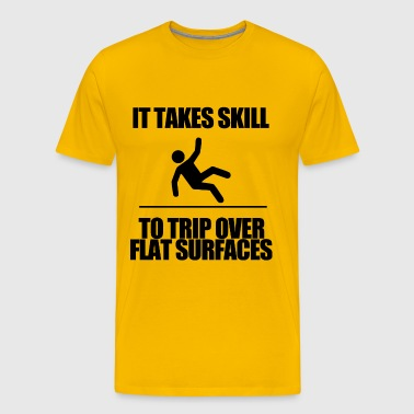 IT TAKES SKILL TO TRIP OVER FLAT SURFACES - Men's Premium T-Shirt
