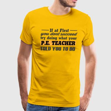 Funny P.E Teacher Gym Teacher Tee Shirt - Men's Premium T-Shirt