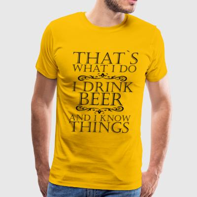 I DRINK BEER AND I KNOW THINGS FUNNY COOL - Men's Premium T-Shirt