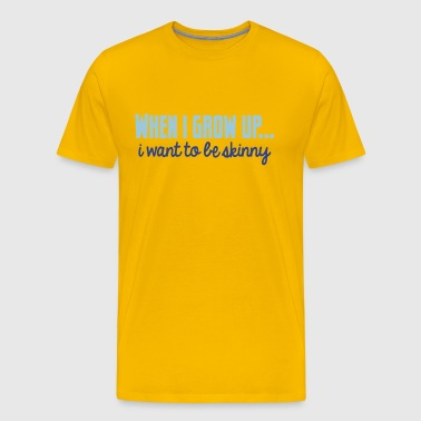 When I grow up... I want to be skinny - Men's Premium T-Shirt