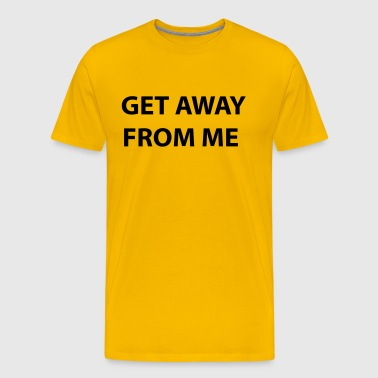 Get Away From Me - Men's Premium T-Shirt