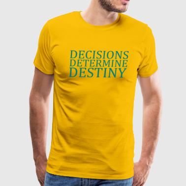 DECISIONS DETERMINE DESTINY - Men's Premium T-Shirt