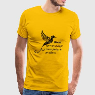 Birds born in cage - Men's Premium T-Shirt