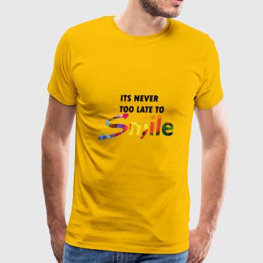 its never too late to smile - Men's Premium T-Shirt