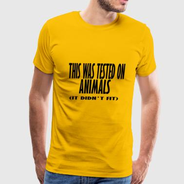 this was tested on animals it didnt fit - Men's Premium T-Shirt