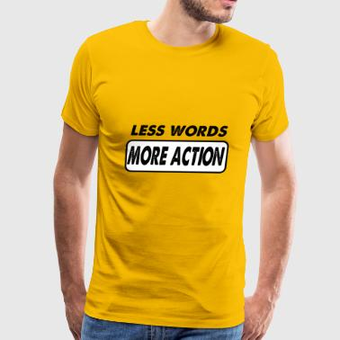 less words more action - Men's Premium T-Shirt