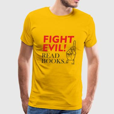 Fight evil with the ultimate weapon - read books - Men's Premium T-Shirt