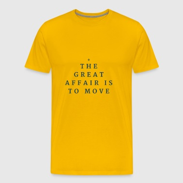 The Great Affair Is To Move. (Bigger Font) - Men's Premium T-Shirt