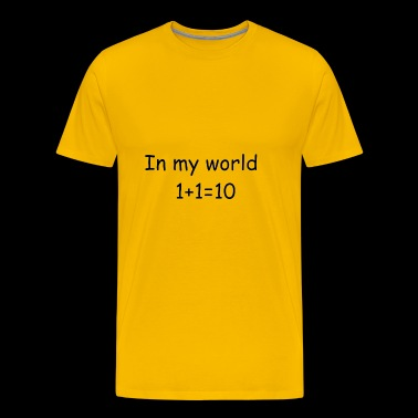 In my world 1+1=10 - Men's Premium T-Shirt