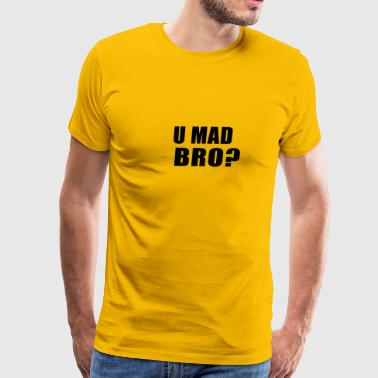 U MAD BRO? - Men's Premium T-Shirt