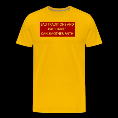 Bad traditions and bad habits can smother faith. - Men's Premium T-Shirt