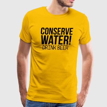 Conserve Water Drink Beer - Men's Premium T-Shirt