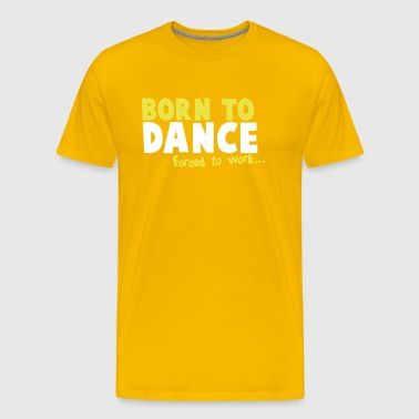 Born to DANCE - forced to work - Men's Premium T-Shirt