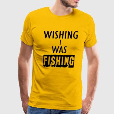 wishing i was fishing - Men's Premium T-Shirt