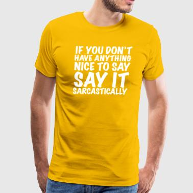 Sarcastically - Men's Premium T-Shirt
