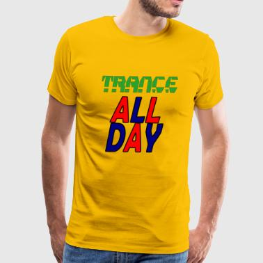 trance all day - Men's Premium T-Shirt