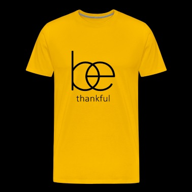 Be thankful,Christian Bible Quote - Men's Premium T-Shirt