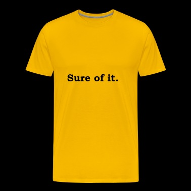 Sure of it - Men's Premium T-Shirt