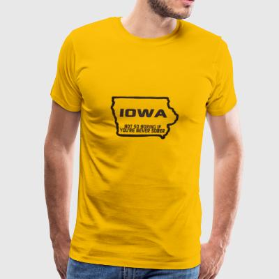 iowa not so boring if you're never sober - Men's Premium T-Shirt