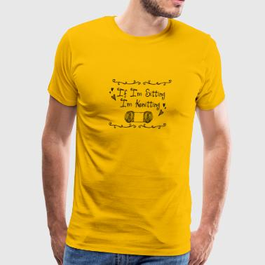 If I'm Sitting I'm knitting - Men's Premium T-Shirt
