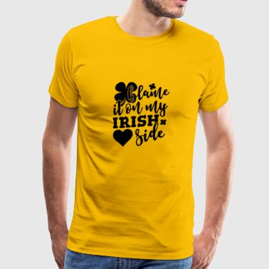 Blame It On My Irish Side - Men's Premium T-Shirt