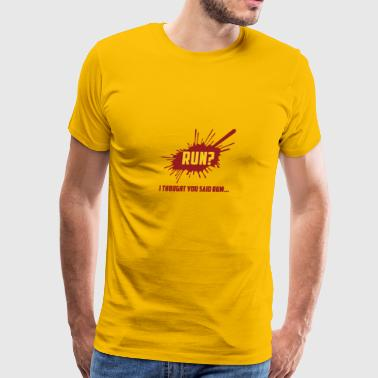 RUN? I THOUGHT YOU SAID RUM GIFT - Men's Premium T-Shirt