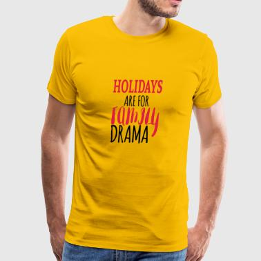 Holidays are for family drama - Men's Premium T-Shirt