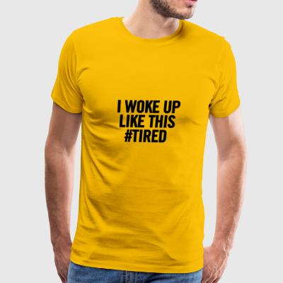 I Woke Up Like This Tired Black 2 - Men's Premium T-Shirt