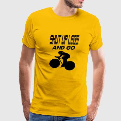 shut up legs and go - Men's Premium T-Shirt