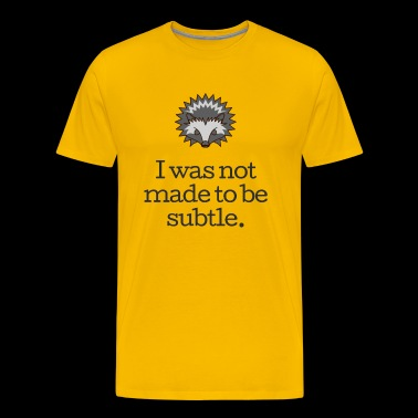 I Was Not Made To Be Subtle - Funny Porcupine - Men's Premium T-Shirt