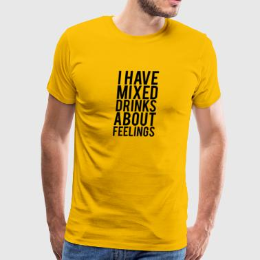 I Have Mixed Drinks About Feelings Bold Text - Men's Premium T-Shirt