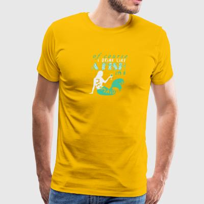 Of Course I Drink Like A Fish I'm A Mermaid Shirt - Men's Premium T-Shirt